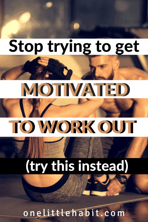 Stop trying to get motivated to work out PIN